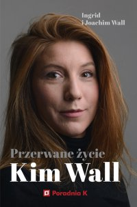 Przerwane życie Kim Wall - Joachim Wall - ebook