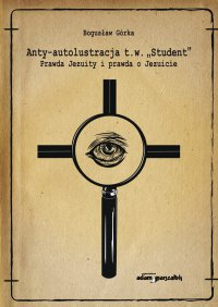 """Anty-autolustracja t.w. """"Student"""". Prawda Jezuity i prawda o Jezuicie - prof. Bogusław Górka - ebook"""