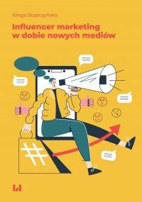 Influencer marketing w dobie nowych mediów - Kinga Stopczyńska - ebook