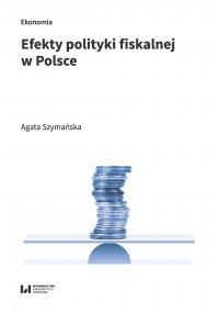 Efekty polityki fiskalnej w Polsce - Agata Szymańska - ebook