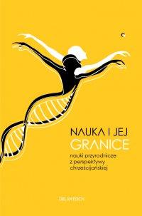 Nauka i jej granice. Nauki przyrodnicze z perspektywy chrześcijańskiej - Del Ratzsch - ebook