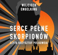 Serce pełne skorpionów - Wojciech Engelking - audiobook