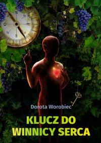 Klucz do winnicy serca - Dorota Worobiec - ebook
