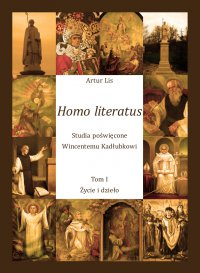 Homo literatus. Studia poświęcone Wincentemu Kadłubkowi. Tom I - Życie i dzieło - Artur Lis - ebook