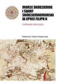 Morze Śródziemne i świat śródziemnomorski w epoce Filipa II. Tom 1 i 2 - Fernand Braudel - ebook