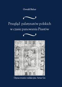 Przegląd palatynatów polskich w czasie panowania Piastów - Oswald Balzer - ebook