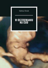 Woczekiwaniu nacud - Sabina Siwak - ebook