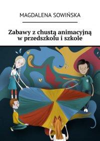Zabawy zchustą animacyjną wprzedszkolu iszkole - Magdalena Sowińska - ebook