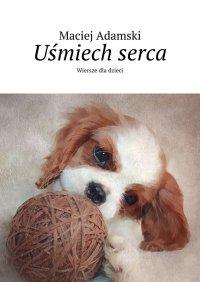 Uśmiech serca - Maciej Adamski - ebook
