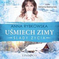 Uśmiech zimy. Ślady życia. Tom 1 - Anna Rybkowska - audiobook