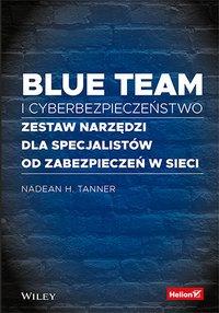 Blue team i cyberbezpieczeństwo. Zestaw narzędzi dla specjalistów od zabezpieczeń w sieci - Nadean H. Tanner - ebook