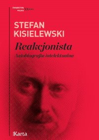 Reakcjonista. Autobiografia intelektualna - Stefan Kisielewski - ebook