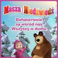 Masza i Niedźwiedź - Bohaterowie są wśród nas - Wszyscy w domu - Animaccord Ltd - audiobook