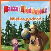 Masza i Niedźwiedź - Wielka podróż - Animaccord Ltd - audiobook
