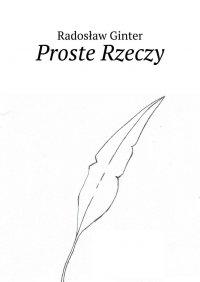Proste Rzeczy - Radosław Ginter - ebook
