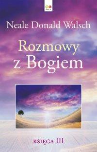 Rozmowy z Bogiem. Księga 3 - Neale Donald Walsch - ebook