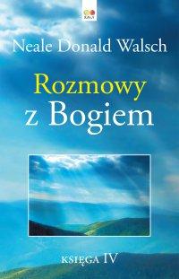 Rozmowy z Bogiem. Księga 4 - Neale Donald Walsch - ebook