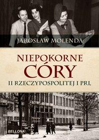 Niepokorne córy II Rzeczypospolitej i PRL - Jarosław Molenda - ebook