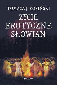 Życie erotyczne Słowian - Tomasz Kosiński - ebook