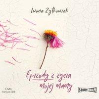 Epizody z życia mojej mamy - Iwona Żytkowiak - audiobook