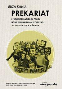 Prekariat i proces prekaryzacji pracy. Nowe kierunki zmian społeczno-gospodarczych w świecie - dr Eliza Kania - ebook