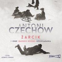 Żarcik i inne (bardzo różne) opowiadania - Antoni Czechow - audiobook