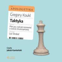 Taktyka. Plan gry, czyli jak rozmawiać o wierze chrześcijańskiej - Gregory Koukl - audiobook