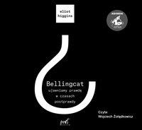Bellingcat: ujawniamy prawdę w czasach postprawdy - Eliot Higgins - audiobook