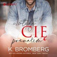 ...i wtedy cię poznałem - K. Bromberg - audiobook