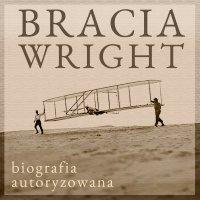 Bracia Wright: Biografia autoryzowana przez Orville'a Wright'a - Fred C. Kelly - audiobook