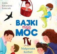 Bajki mają moc - Małgorzata Korbiel - audiobook