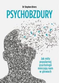 Psychobzdury. Jak mity popularnej psychologii mieszają nam w głowach - Stephen Briers - ebook