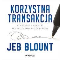Korzystna transakcja. Strategie i taktyki skutecznego negocjatora - Jeb Blount - audiobook