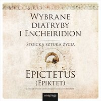 Wybrane diatryby i Encheiridion. Stoicka sztuka życia - Epictetus (Epiktet) - audiobook