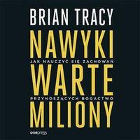 Nawyki warte miliony. Jak nauczyć się zachowań przynoszących bogactwo - Brian Tracy - audiobook