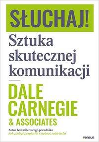 Słuchaj! Sztuka skutecznej komunikacji - Dale Carnegie &Associates - audiobook