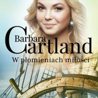 W płomieniach miłości - Ponadczasowe historie miłosne Barbary Cartland - Barbara Cartland - audiobook