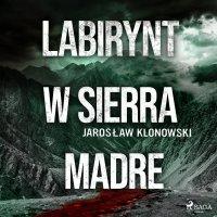 Labirynt w Sierra Madre - Jarosław Klonowski - audiobook