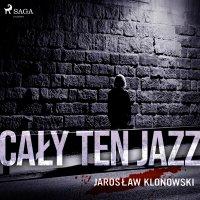 Cały Ten Jazz - Jarosław Klonowski - audiobook