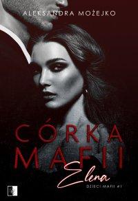 Córka mafii. Elena - Aleksandra Możejko - ebook