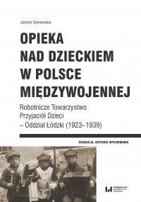 Opieka nad dzieckiem w Polsce międzywojennej. Robotnicze Towarzystwo Przyjaciół Dzieci – Oddział Łódzki (1923–1939) - Joanna Sosnowska - ebook