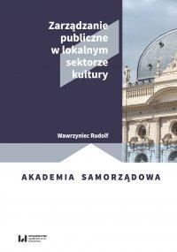 Zarządzanie publiczne w lokalnym sektorze kultury - Wawrzyniec Rudolf - ebook