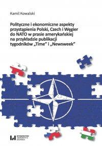 """Polityczne i ekonomiczne aspekty przystąpienia Polski, Czech i Węgier do NATO w prasie amerykańskiej na przykładzie publikacji tygodników """"Time"""" i """"Newsweek"""" - Kamil Kowalski - ebook"""