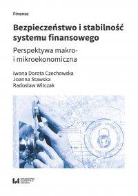 Bezpieczeństwo i stabilność systemu finansowego. Perspektywa makro- i mikroekonomiczna - Iwona Dorota Czechowska - ebook