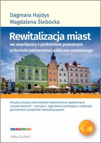 Rewitalizacja miast we współpracy z podmiotem prywatnym w formule partnerstwa publiczno-prywatnego - Dagmara Hajdys - ebook