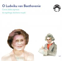 O Beethovenie - Ciocia Jadzia zaprasza do wspólnego słuchania muzyki - Jadwiga Mackiewicz - audiobook