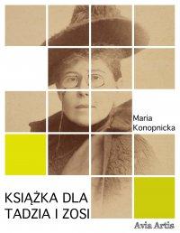 Książka dla Tadzia i Zosi - Maria Konopnicka - ebook