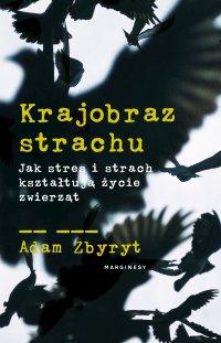 Krajobraz strachu. Jak stres i strach kształtują życie zwierząt - Adam Zbyryt - ebook