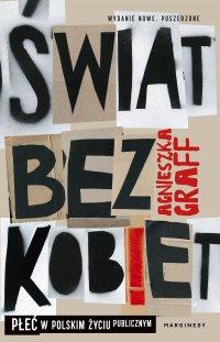 Świat  bez kobiet. Płeć w polskim życiu publicznym - Agnieszka Graff - ebook