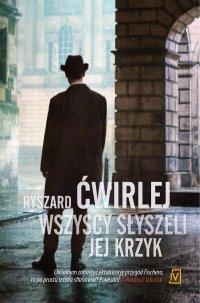 Wszyscy słyszeli jej krzyk - Ryszard Ćwirlej - ebook
